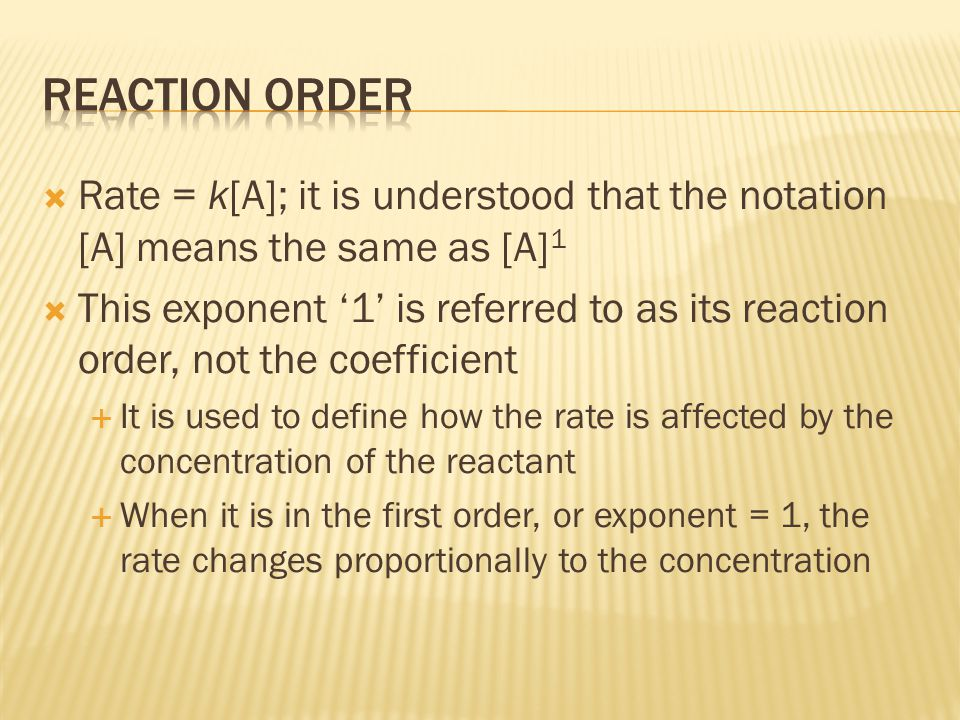 Reaction order Rate = k[A]; it is understood that the notation [A] means the same as [A]1.